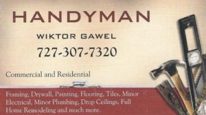 "Handyman - Wiktor Gawel Tampa Bay, FL Wiktor Gawel is a Polish handyman in Tampa Bay, FL. He specializes in framing, drywall, painting, flooring, tiles, minor electrical, minor plumbing, drop ceilings, full home remodeling and much more. Commercial and residential. Wiktor speaks Polish. Wiktor Gawel jest ""złotą rączką"" i może pomóc we wszelkich naprawach, remontach, instalacjach w domach prywatnych oraz dla firm. Wiktor mówi po polsku. (727) 307 - 7320"